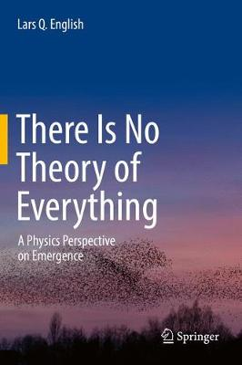 There Is No Theory of Everything: A Physics Perspective on Emergence (Hardback)