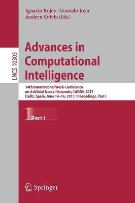 Advances in Computational Intelligence: 14th International Work-Conference on Artificial Neural Networks, IWANN 2017, Cadiz, Spain, June 14-16, 2017, Proceedings, Part I - Lecture Notes in Computer Science 10305 (Paperback)