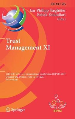 Trust Management XI: 11th IFIP WG 11.11 International Conference, IFIPTM 2017, Gothenburg, Sweden, June 12-16, 2017, Proceedings - IFIP Advances in Information and Communication Technology 505 (Hardback)