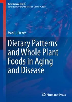 Dietary Patterns and Whole Plant Foods in Aging and Disease - Nutrition and Health (Hardback)