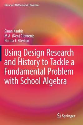 Using Design Research and History to Tackle a Fundamental Problem with School Algebra - History of Mathematics Education (Hardback)