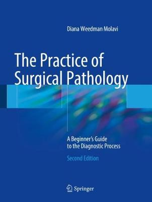 The Practice of Surgical Pathology: A Beginner's Guide to the Diagnostic Process (Hardback)