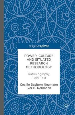 Power, Culture and Situated Research Methodology: Autobiography, Field, Text (Hardback)