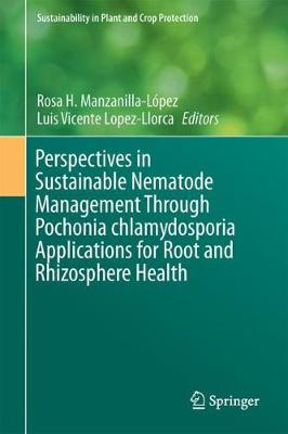 Perspectives in Sustainable Nematode Management Through Pochonia chlamydosporia Applications for Root and Rhizosphere Health - Sustainability in Plant and Crop Protection (Hardback)