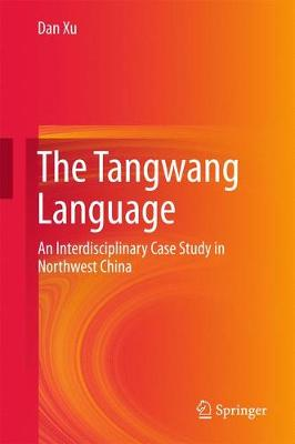The Tangwang Language: An Interdisciplinary Case Study in Northwest China (Hardback)