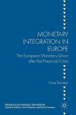 Monetary Integration in Europe: The European Monetary Union after the Financial Crisis - Studies in Economic Transition (Hardback)