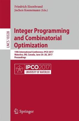 Integer Programming and Combinatorial Optimization: 19th International Conference, IPCO 2017, Waterloo, ON, Canada, June 26-28, 2017, Proceedings - Theoretical Computer Science and General Issues 10328 (Paperback)