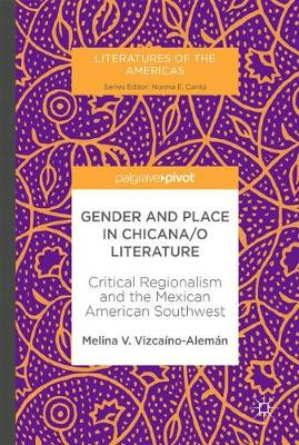 Gender and Place in Chicana/o Literature: Critical Regionalism and the Mexican American Southwest - Literatures of the Americas (Hardback)