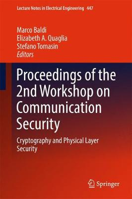 Proceedings of the 2nd Workshop on Communication Security: Cryptography and Physical Layer Security - Lecture Notes in Electrical Engineering 447 (Hardback)
