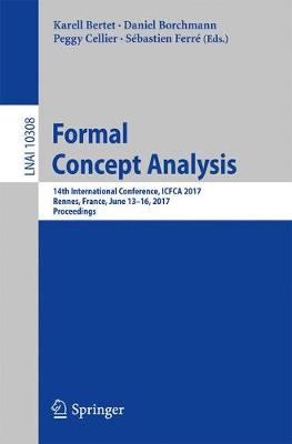 Formal Concept Analysis: 14th International Conference, ICFCA 2017, Rennes, France, June 13-16, 2017, Proceedings - Lecture Notes in Artificial Intelligence 10308 (Paperback)