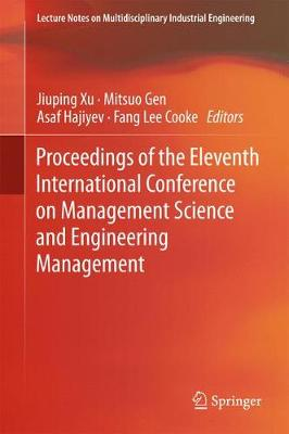 Proceedings of the Eleventh International Conference on Management Science and Engineering Management - Lecture Notes on Multidisciplinary Industrial Engineering (Hardback)