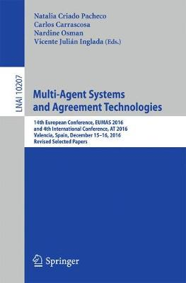Multi-Agent Systems and Agreement Technologies: 14th European Conference, EUMAS 2016, and 4th International Conference, AT 2016, Valencia, Spain, December 15-16, 2016, Revised Selected Papers - Lecture Notes in Computer Science 10207 (Paperback)