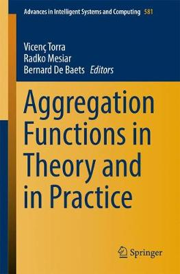 Aggregation Functions in Theory and in Practice - Advances in Intelligent Systems and Computing 581 (Paperback)