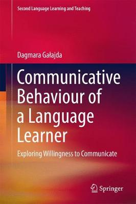 Communicative Behaviour of a Language Learner: Exploring Willingness to Communicate - Second Language Learning and Teaching (Hardback)