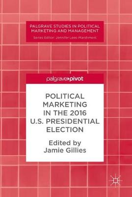 Political Marketing in the 2016 U.S. Presidential Election - Palgrave Studies in Political Marketing and Management (Hardback)