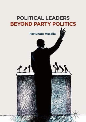Political Leaders Beyond Party Politics (Hardback)