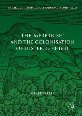 The 'Mere Irish' and the Colonisation of Ulster, 1570-1641 - Cambridge Imperial and Post-Colonial Studies Series (Hardback)