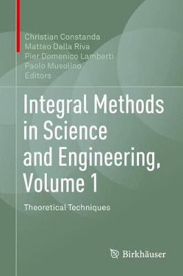 Integral Methods in Science and Engineering, Volume 1: Theoretical Techniques (Hardback)