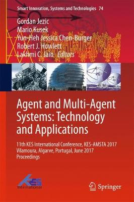 Agent and Multi-Agent Systems: Technology and Applications: 11th KES International Conference, KES-AMSTA 2017 Vilamoura, Algarve, Portugal, June 2017 Proceedings - Smart Innovation, Systems and Technologies 74 (Hardback)