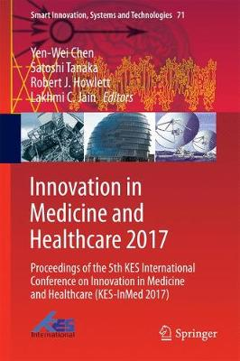 Innovation in Medicine and Healthcare 2017: Proceedings of the 5th KES International Conference on Innovation in Medicine and Healthcare (KES-InMed 2017) - Smart Innovation, Systems and Technologies 71 (Hardback)