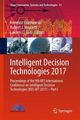 Intelligent Decision Technologies 2017: Proceedings of the 9th KES International Conference on Intelligent Decision Technologies (KES-IDT 2017) - Part I - Smart Innovation, Systems and Technologies 72 (Hardback)