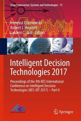 Intelligent Decision Technologies 2017: Proceedings of the 9th KES International Conference on Intelligent Decision Technologies (KES-IDT 2017) - Part II - Smart Innovation, Systems and Technologies 73 (Hardback)