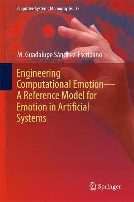 Engineering Computational Emotion - A Reference Model for Emotion in Artificial Systems - Cognitive Systems Monographs 33 (Hardback)