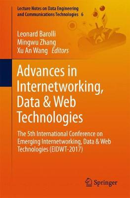 Advances in Internetworking, Data & Web Technologies: The 5th International Conference on Emerging Internetworking, Data & Web Technologies (EIDWT-2017) - Lecture Notes on Data Engineering and Communications Technologies 6 (Paperback)
