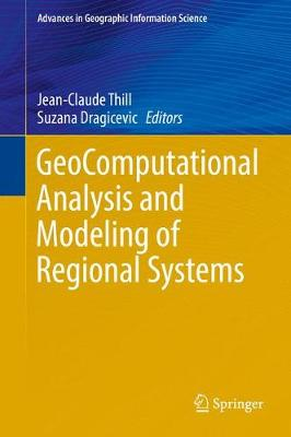 GeoComputational Analysis and Modeling of Regional Systems - Advances in Geographic Information Science (Hardback)