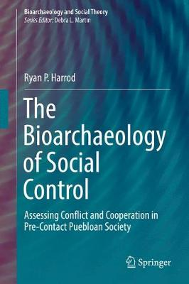 The Bioarchaeology of Social Control: Assessing Conflict and Cooperation in Pre-Contact Puebloan Society - Bioarchaeology and Social Theory (Hardback)