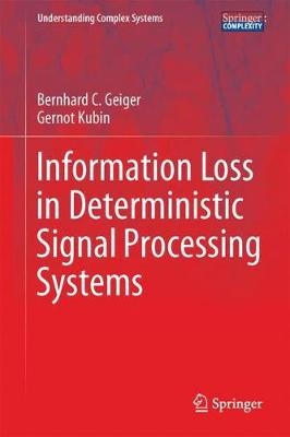 Information Loss in Deterministic Signal Processing Systems - Understanding Complex Systems (Hardback)