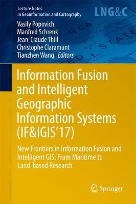 Information Fusion and Intelligent Geographic Information Systems (IF&IGIS'17): New Frontiers in Information Fusion and Intelligent GIS: From Maritime to Land-based Research - Lecture Notes in Geoinformation and Cartography (Hardback)