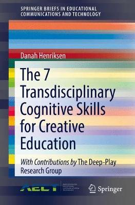 The 7 Transdisciplinary Cognitive Skills for Creative Education - SpringerBriefs in Educational Communications and Technology (Paperback)
