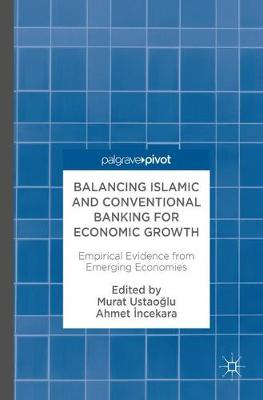 Balancing Islamic and Conventional Banking for Economic Growth: Empirical Evidence from Emerging Economies (Hardback)