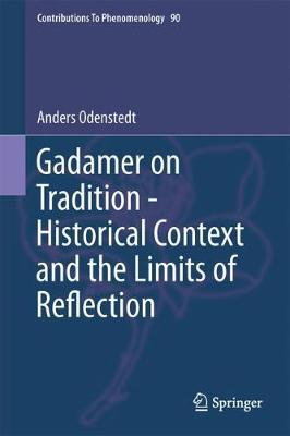 Gadamer on Tradition - Historical Context and the Limits of Reflection - Contributions To Phenomenology 90 (Hardback)