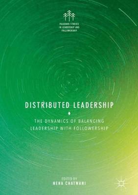 Distributed Leadership: The Dynamics of Balancing Leadership with Followership - Palgrave Studies in Leadership and Followership (Hardback)