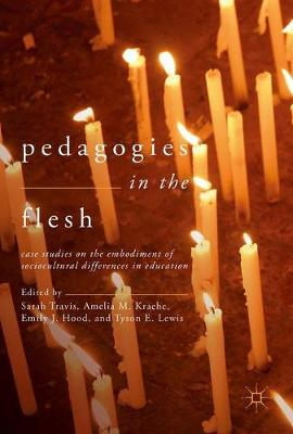 Pedagogies in the Flesh: Case Studies on the Embodiment of Sociocultural Differences in Education (Hardback)