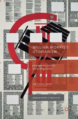 William Morris's Utopianism: Propaganda, Politics and Prefiguration - Palgrave Studies in Utopianism (Hardback)