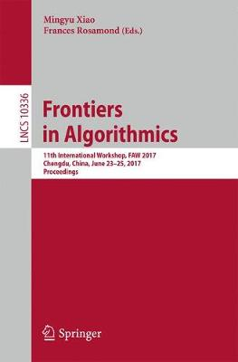 Frontiers in Algorithmics: 11th International Workshop, FAW 2017, Chengdu, China, June 23-25, 2017, Proceedings - Lecture Notes in Computer Science 10336 (Paperback)