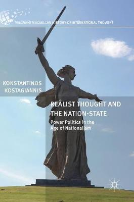 Realist Thought and the Nation-State: Power Politics in the Age of Nationalism - The Palgrave Macmillan History of International Thought (Hardback)