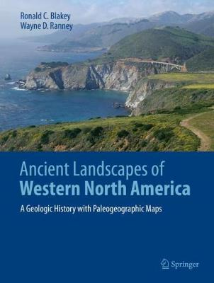 Ancient Landscapes of Western North America: A Geologic History with Paleogeographic Maps (Hardback)