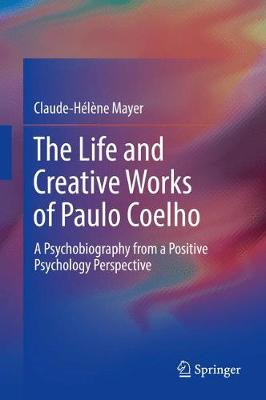 The Life and Creative Works of Paulo Coelho: A Psychobiography from a Positive Psychology Perspective (Hardback)