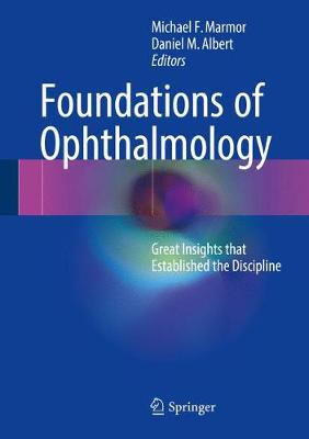 Foundations of Ophthalmology: Great Insights that Established the Discipline (Hardback)