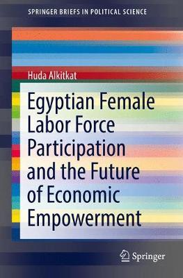 Egyptian Female Labor Force Participation and the Future of Economic Empowerment - SpringerBriefs in Political Science (Paperback)