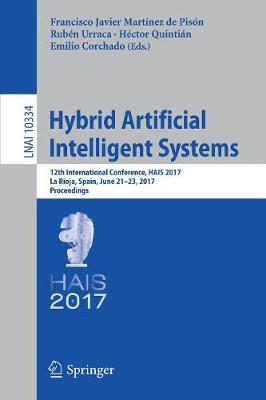 Hybrid Artificial Intelligent Systems: 12th International Conference, HAIS 2017, La Rioja, Spain, June 21-23, 2017, Proceedings - Lecture Notes in Computer Science 10334 (Paperback)