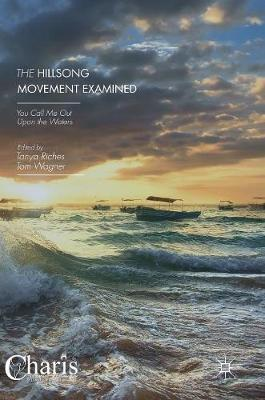 The Hillsong Movement Examined: You Call Me Out Upon the Waters - Christianity and Renewal - Interdisciplinary Studies (Hardback)