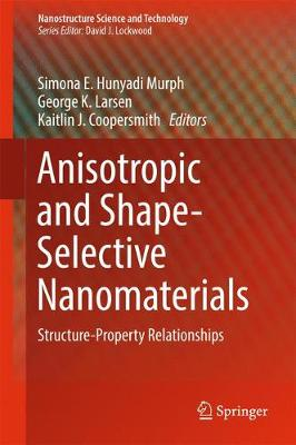 Anisotropic and Shape-Selective Nanomaterials: Structure-Property Relationships - Nanostructure Science and Technology (Hardback)
