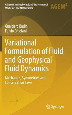 Variational Formulation of Fluid and Geophysical Fluid Dynamics: Mechanics, Symmetries and Conservation Laws - Advances in Geophysical and Environmental Mechanics and Mathematics (Hardback)