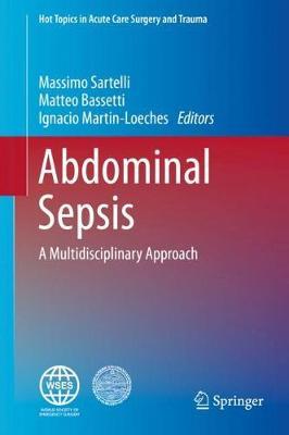 Abdominal Sepsis: A Multidisciplinary Approach - Hot Topics in Acute Care Surgery and Trauma (Hardback)