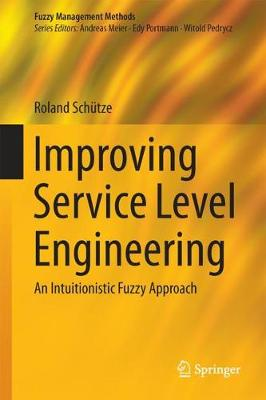 Improving Service Level Engineering: An Intuitionistic Fuzzy Approach - Fuzzy Management Methods (Hardback)